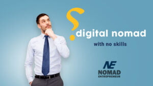 How to be a digital nomad with no skills?