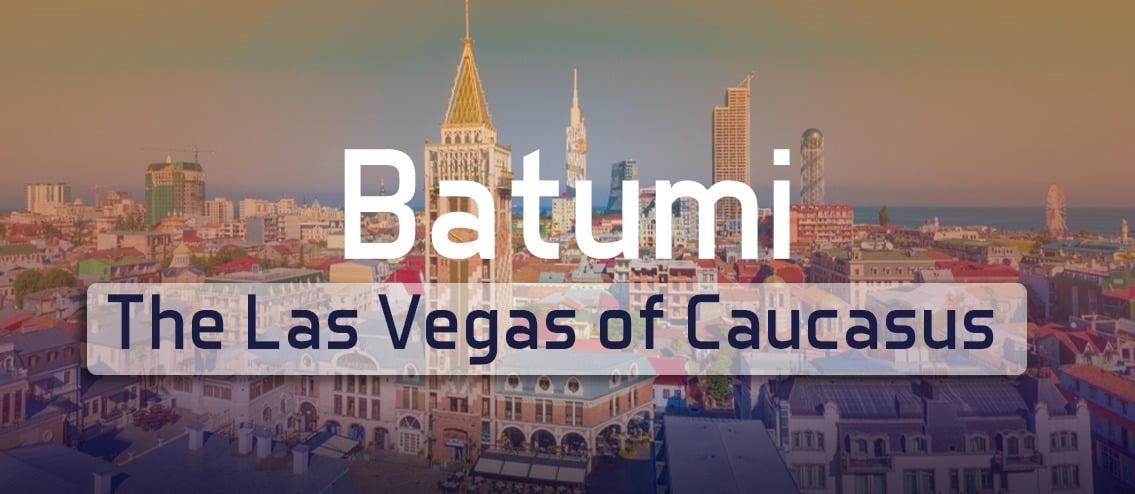 Batumi Las Vegas of Caucasus